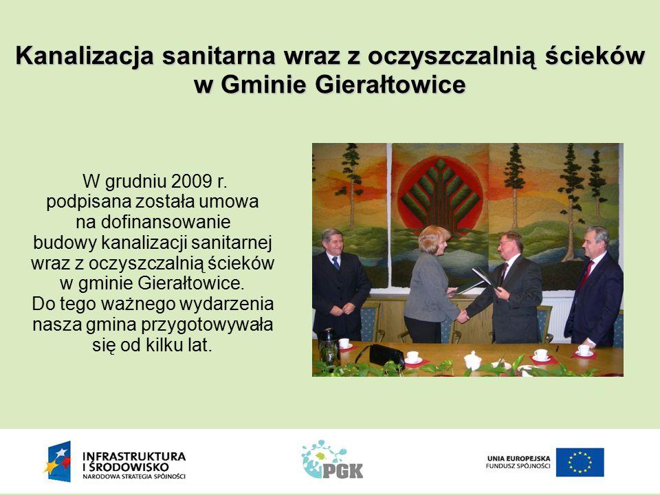 Kanalizacja sanitarna wraz z oczyszczalnią ścieków w Gminie Gierałtowice W grudniu 2009 r. podpisana została umowa na dofinansowanie budowy kanalizacj