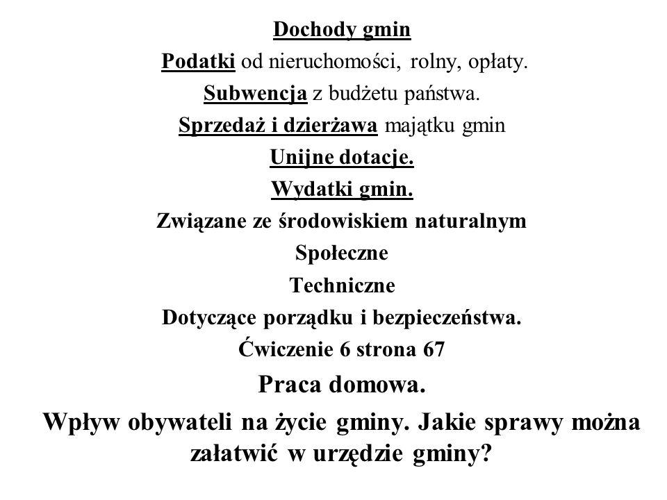 Dochody gmin Podatki od nieruchomości, rolny, opłaty. Subwencja z budżetu państwa. Sprzedaż i dzierżawa majątku gmin Unijne dotacje. Wydatki gmin. Zwi