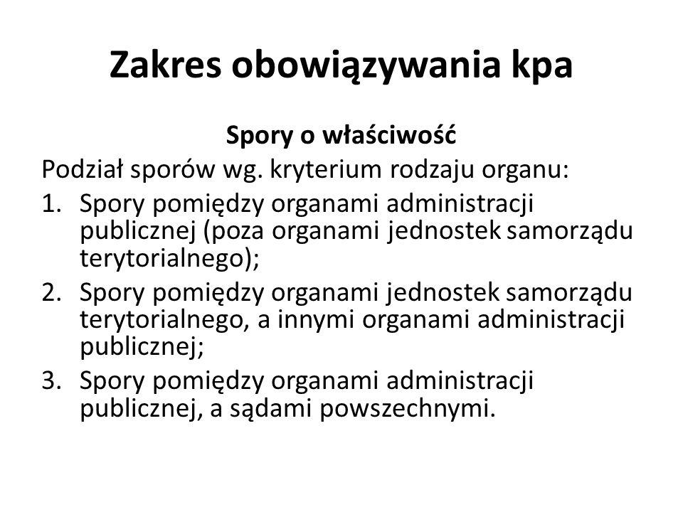Zakres obowiązywania kpa Spory o właściwość Podział sporów wg. kryterium rodzaju organu: 1.Spory pomiędzy organami administracji publicznej (poza orga