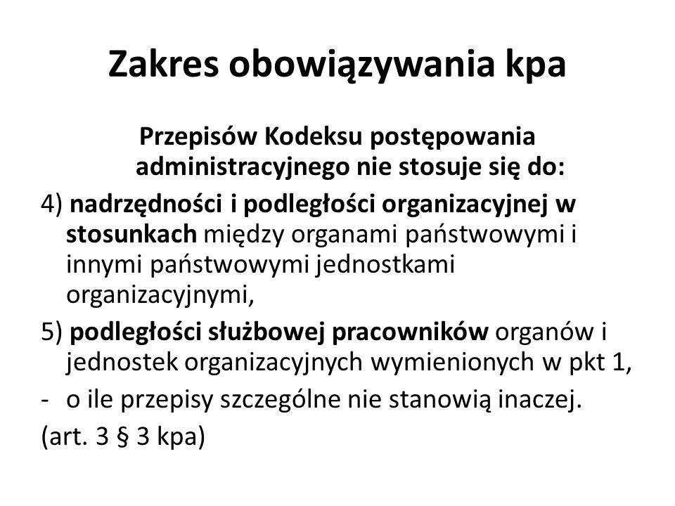 Zakres obowiązywania kpa Przepisów Kodeksu postępowania administracyjnego nie stosuje się do: 4) nadrzędności i podległości organizacyjnej w stosunkac