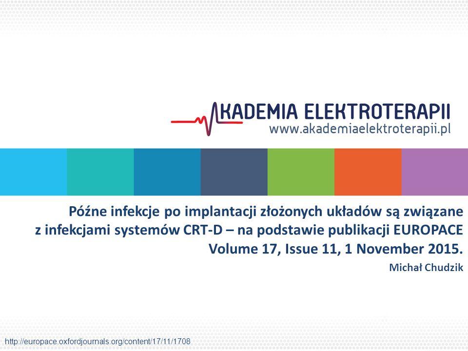 Późne infekcje po implantacji złożonych układów są związane z infekcjami systemów CRT-D – na podstawie publikacji EUROPACE Volume 17, Issue 11, 1 Nove