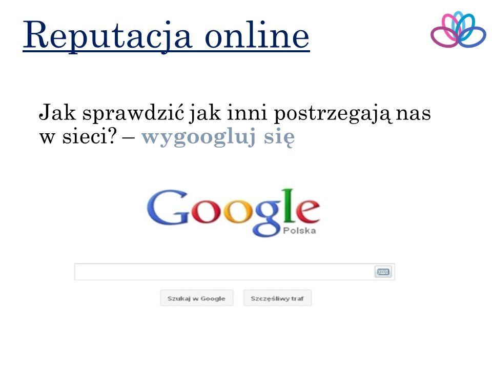 Reputacja online Jak sprawdzić jak inni postrzegają nas w sieci – wygoogluj się