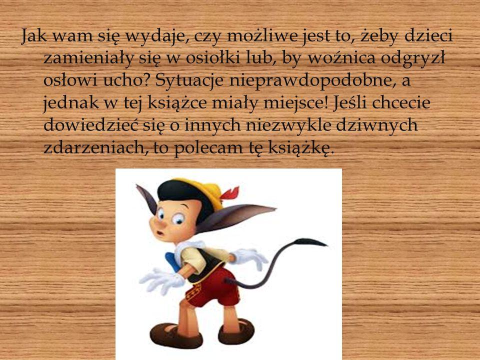 Ci, którzy przeczytali tę lekturę wiedzą o Pinokio wiele, chociażby to, że był niegrzeczny, przemądrzały i łatwowierny, a jednocześnie grzeczny dobry i pracowity.