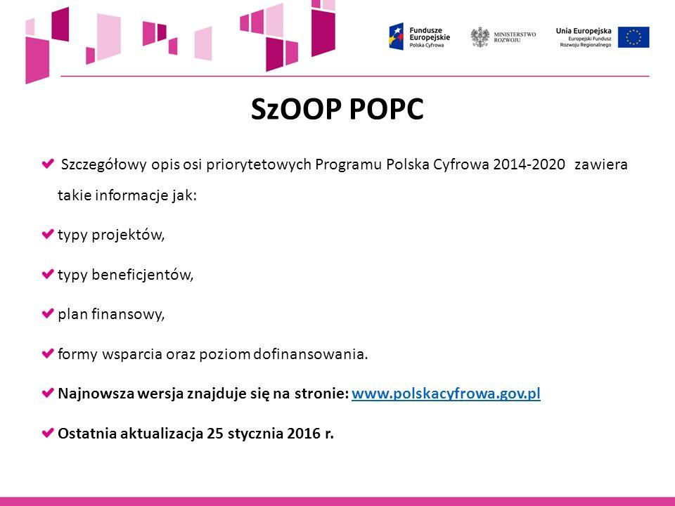 SzOOP POPC Szczegółowy opis osi priorytetowych Programu Polska Cyfrowa 2014-2020 zawiera takie informacje jak: typy projektów, typy beneficjentów, pla