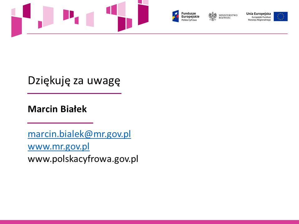 Dziękuję za uwagę Marcin Białek marcin.bialek@mr.gov.pl www.mr.gov.pl www.polskacyfrowa.gov.pl