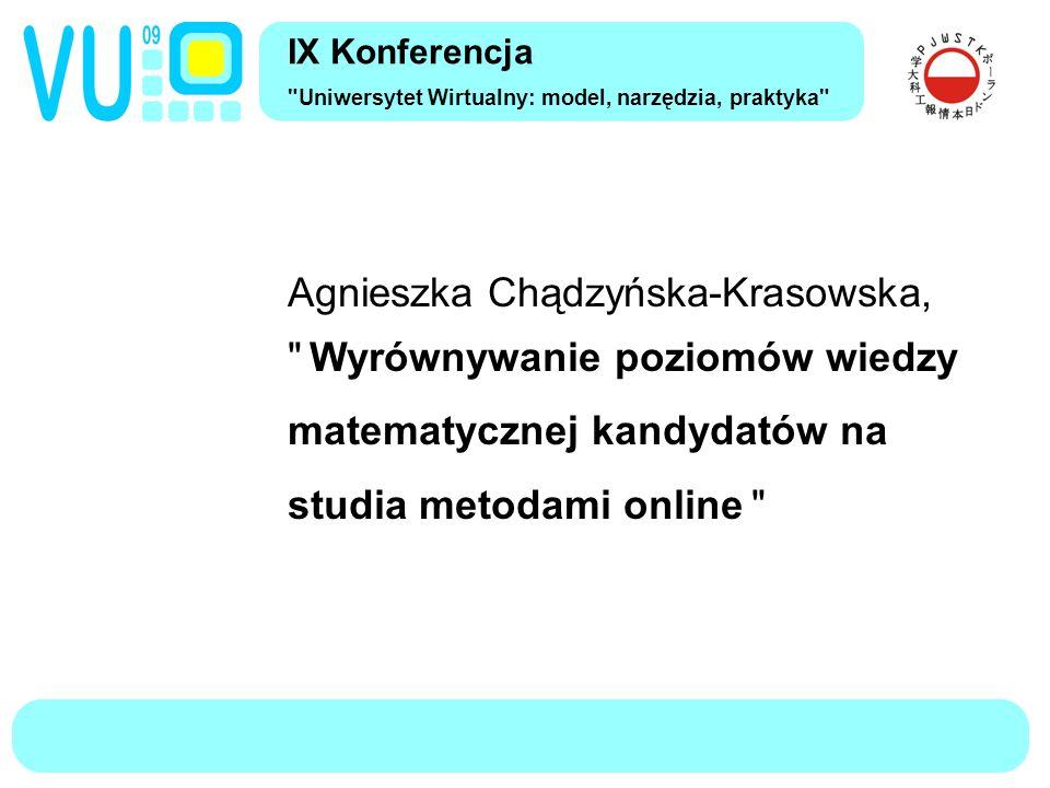 IX Konferencja Uniwersytet Wirtualny: model, narzędzia, praktyka Agnieszka Chądzyńska-Krasowska, Wyrównywanie poziomów wiedzy matematycznej kandydatów na studia metodami online