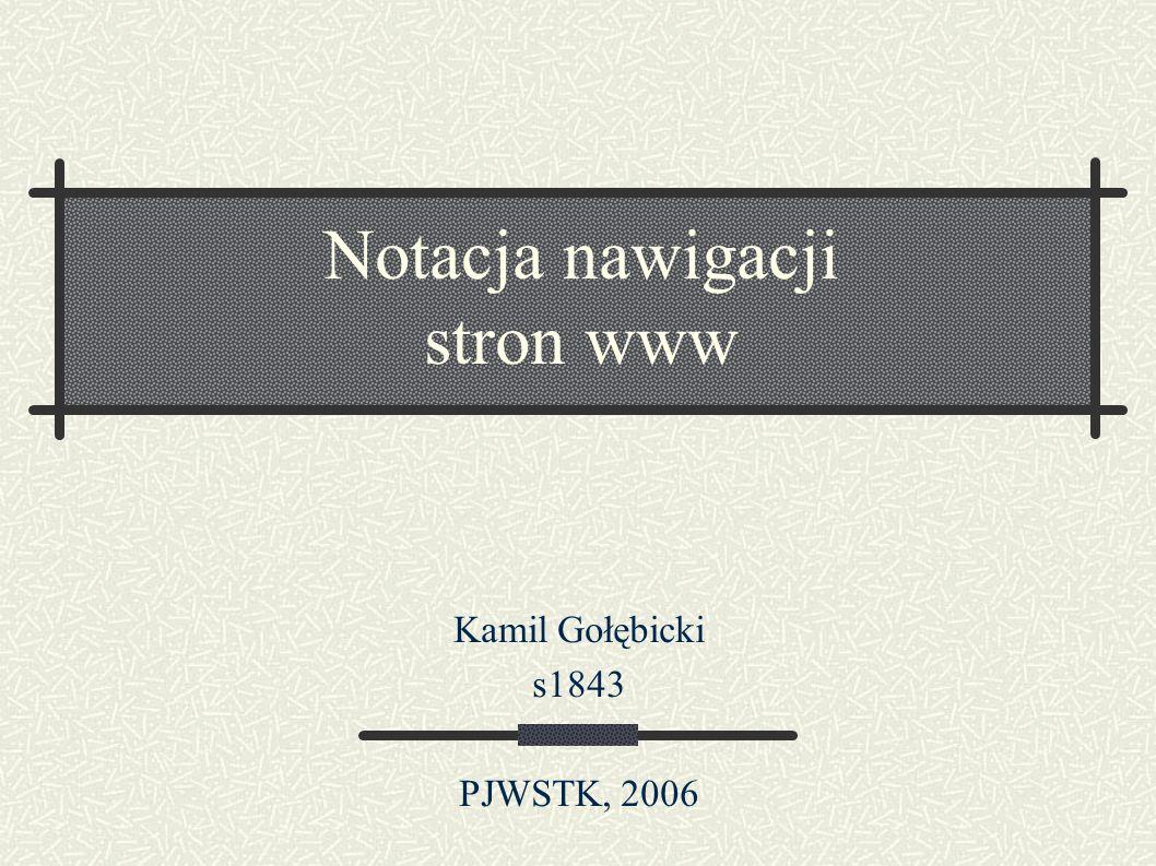 Notacja nawigacji stron www Kamil Gołębicki s1843 PJWSTK, 2006
