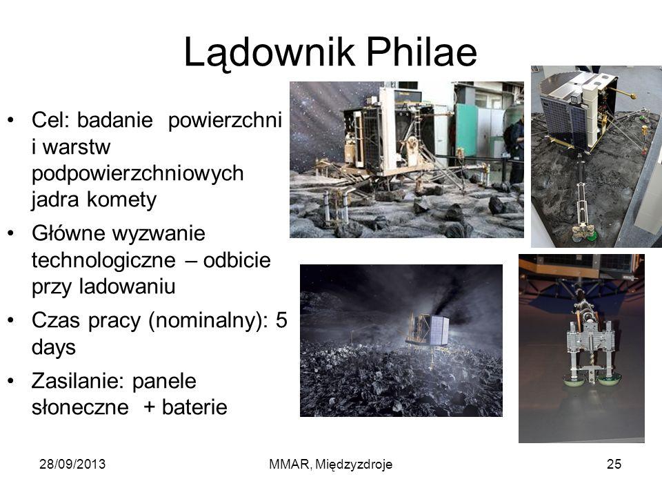 Lądownik Philae Cel: badanie powierzchni i warstw podpowierzchniowych jadra komety Główne wyzwanie technologiczne – odbicie przy ladowaniu Czas pracy (nominalny): 5 days Zasilanie: panele słoneczne + baterie 28/09/2013MMAR, Międzyzdroje25