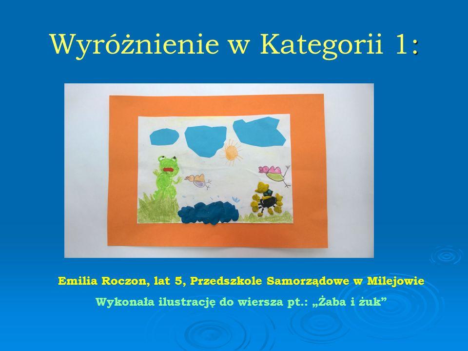 """: Wyróżnienie w Kategorii 1: Emilia Roczon, lat 5, Przedszkole Samorządowe w Milejowie Wykonała ilustrację do wiersza pt.: """"Żaba i żuk"""