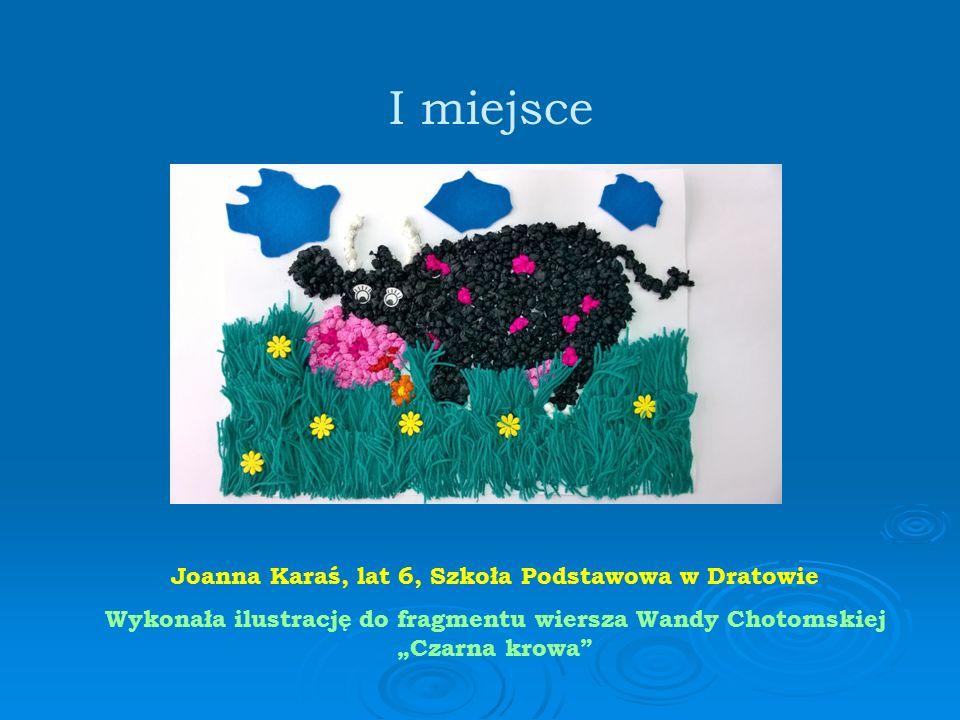 """Joanna Karaś, lat 6, Szkoła Podstawowa w Dratowie Wykonała ilustrację do fragmentu wiersza Wandy Chotomskiej """"Czarna krowa I miejsce"""