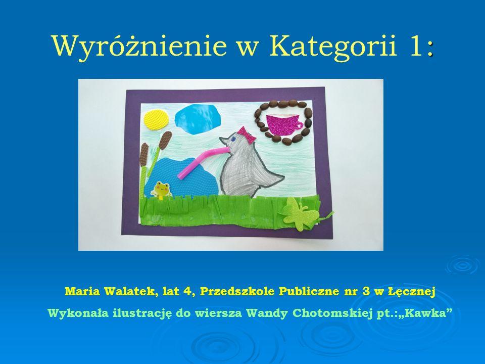 """: Wyróżnienie w Kategorii 1: Maria Walatek, lat 4, Przedszkole Publiczne nr 3 w Łęcznej Wykonała ilustrację do wiersza Wandy Chotomskiej pt.:""""Kawka"""