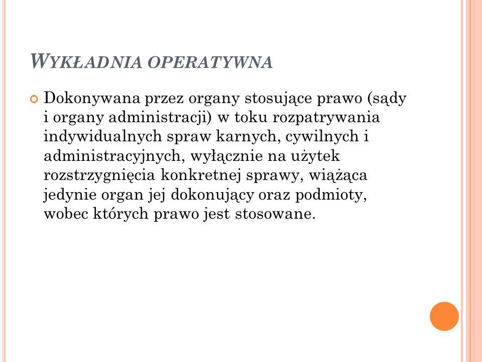 W YKŁADNIA ZAWĘŻAJĄCA Ma miejsce wtedy, gdy wynik wykładni systemowej lub funkcjonalnej daje wynik węższy od wyniku wykładni językowej.