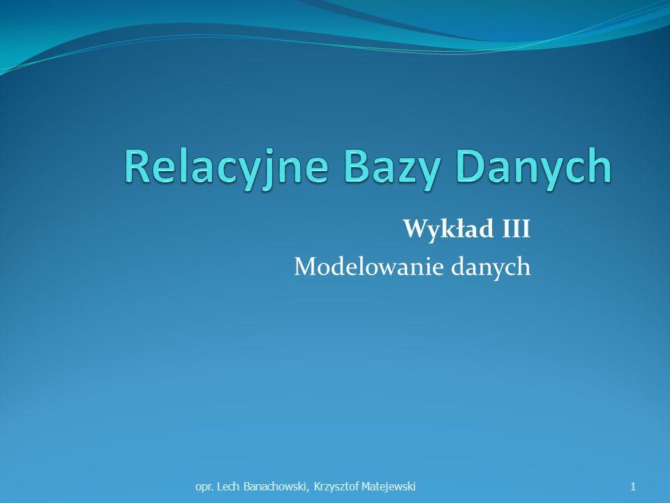 Wykład III Modelowanie danych opr. Lech Banachowski, Krzysztof Matejewski1