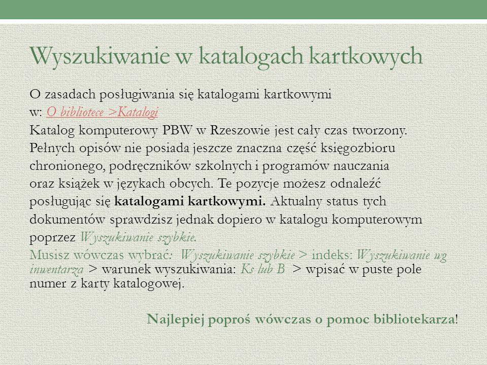 Wyszukiwanie w katalogach kartkowych O zasadach posługiwania się katalogami kartkowymi w: O bibliotece >KatalogiO bibliotece >Katalogi Katalog komputerowy PBW w Rzeszowie jest cały czas tworzony.