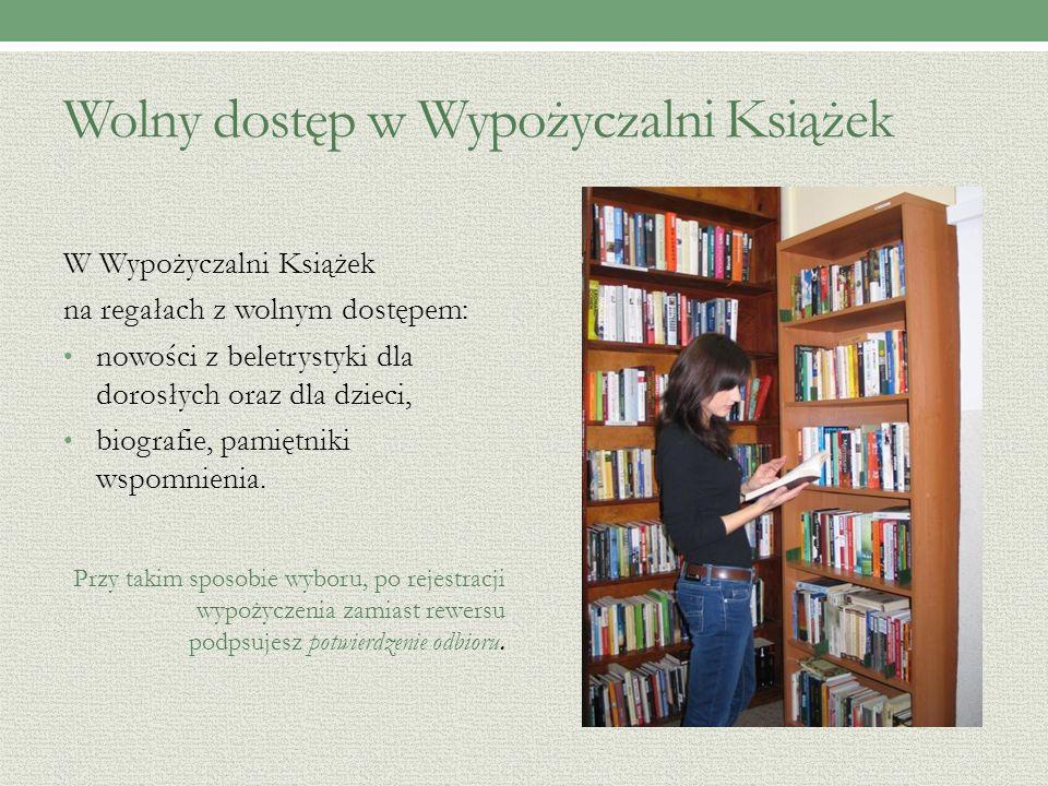Wolny dostęp w Wypożyczalni Książek W Wypożyczalni Książek na regałach z wolnym dostępem: nowości z beletrystyki dla dorosłych oraz dla dzieci, biografie, pamiętniki wspomnienia.
