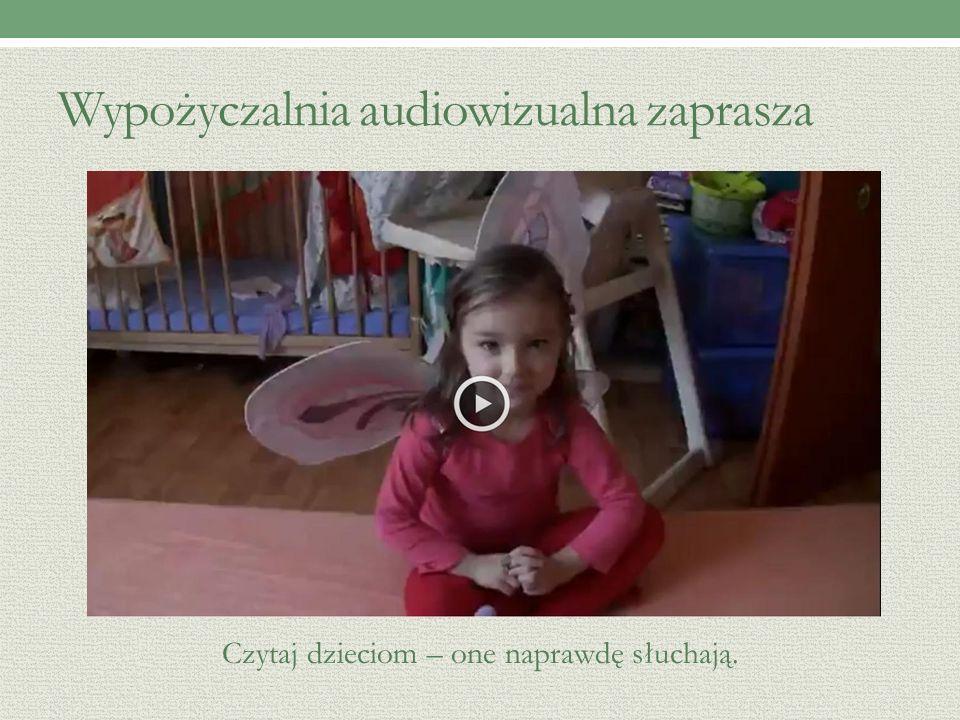 Wypożyczalnia audiowizualna zaprasza Czytaj dzieciom – one naprawdę słuchają.