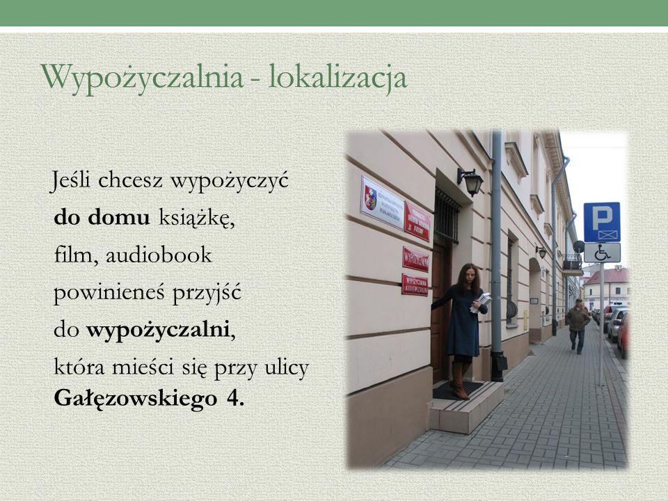 Wypożyczalnia - lokalizacja Jeśli chcesz wypożyczyć do domu książkę, film, audiobook powinieneś przyjść do wypożyczalni, która mieści się przy ulicy Gałęzowskiego 4.