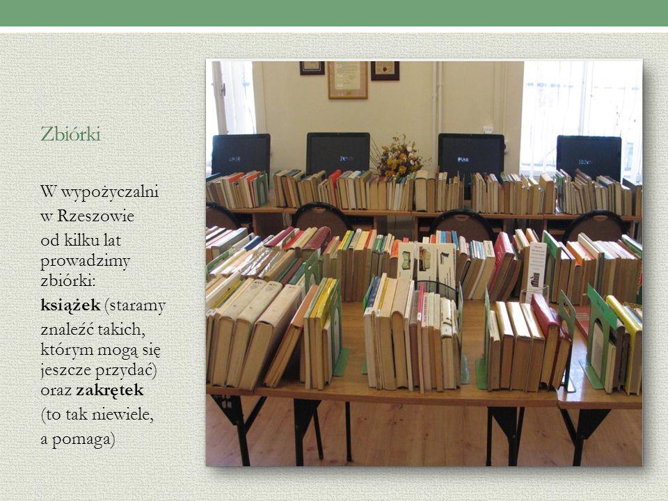 Zbiórki W wypożyczalni w Rzeszowie od kilku lat prowadzimy zbiórki: książek (staramy znaleźć takich, którym mogą się jeszcze przydać) oraz zakrętek (to tak niewiele, a pomaga)