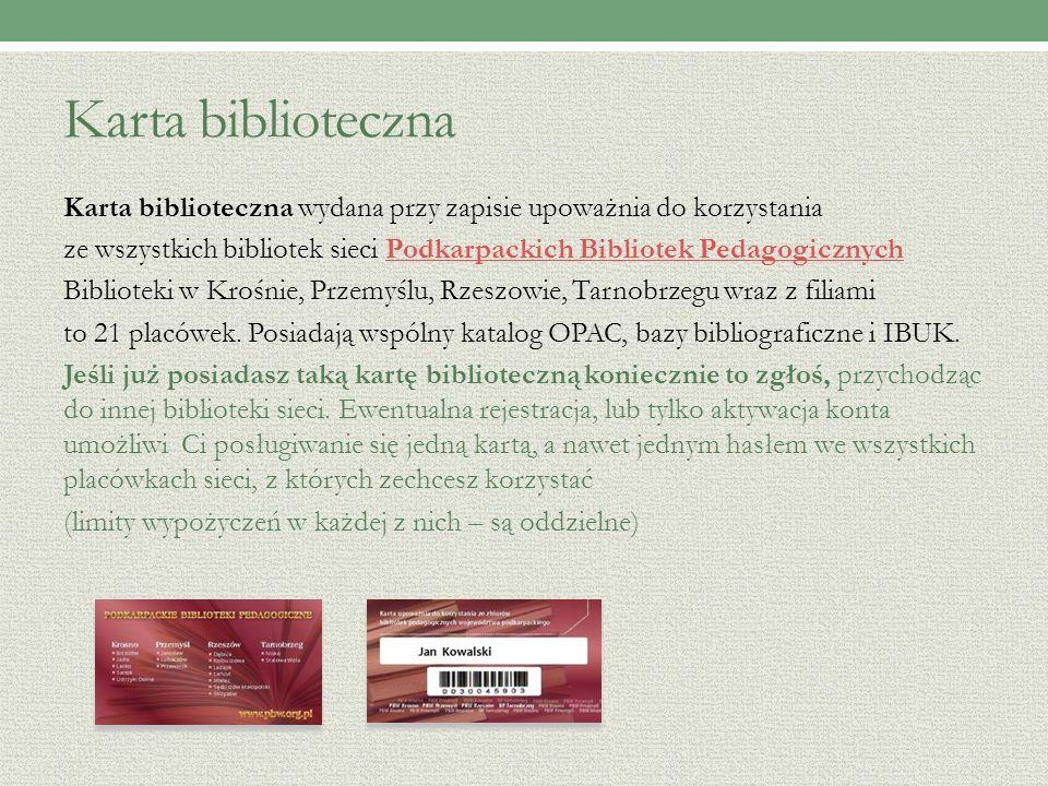 Karta biblioteczna Karta biblioteczna wydana przy zapisie upoważnia do korzystania ze wszystkich bibliotek sieci Podkarpackich Bibliotek PedagogicznychPodkarpackich Bibliotek Pedagogicznych Biblioteki w Krośnie, Przemyślu, Rzeszowie, Tarnobrzegu wraz z filiami to 21 placówek.
