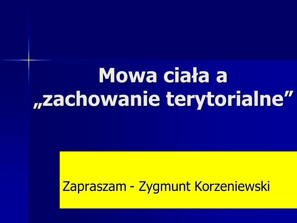 """Z.Korzeniewski """"Zachowanie terytorialne Każdy człowiek wyznacza swoją własną strefę ochronną."""