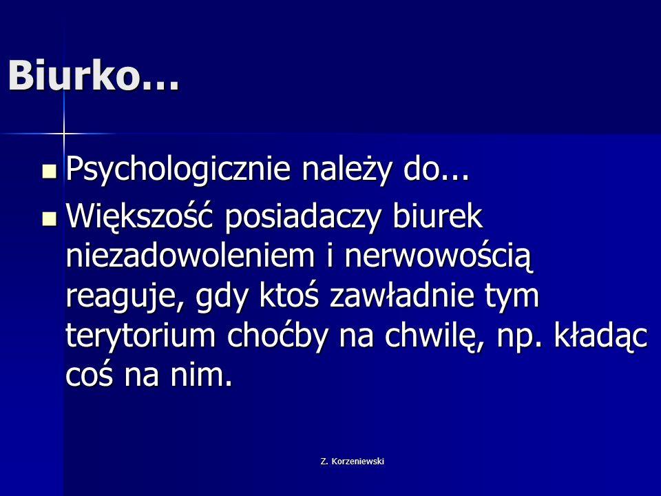 Z. Korzeniewski Biurko… Psychologicznie należy do... Psychologicznie należy do... Większość posiadaczy biurek niezadowoleniem i nerwowością reaguje, g