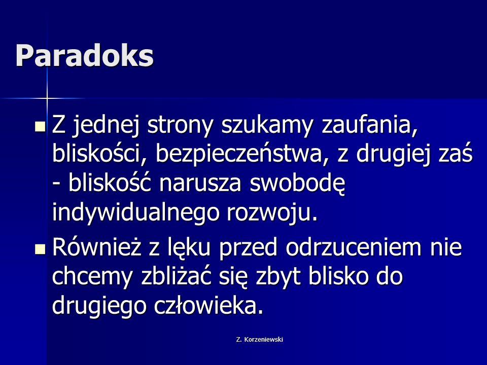 Z. Korzeniewski Paradoks Z jednej strony szukamy zaufania, bliskości, bezpieczeństwa, z drugiej zaś - bliskość narusza swobodę indywidualnego rozwoju.