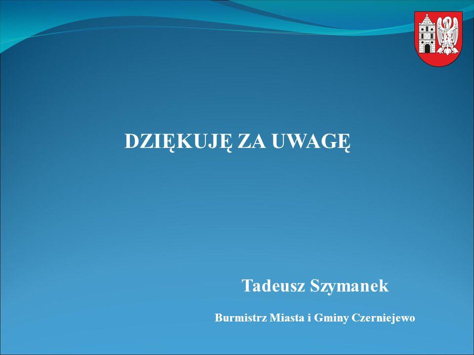 DZIĘKUJĘ ZA UWAGĘ Tadeusz Szymanek Burmistrz Miasta i Gminy Czerniejewo