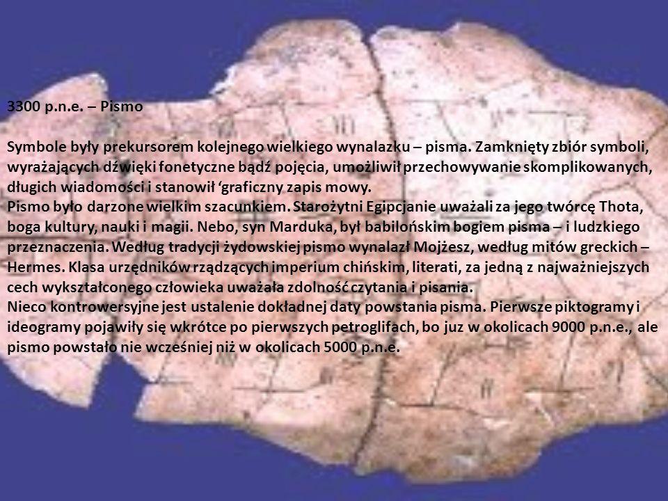 3300 p.n.e. – Pismo Symbole były prekursorem kolejnego wielkiego wynalazku – pisma. Zamknięty zbiór symboli, wyrażających dźwięki fonetyczne bądź poję