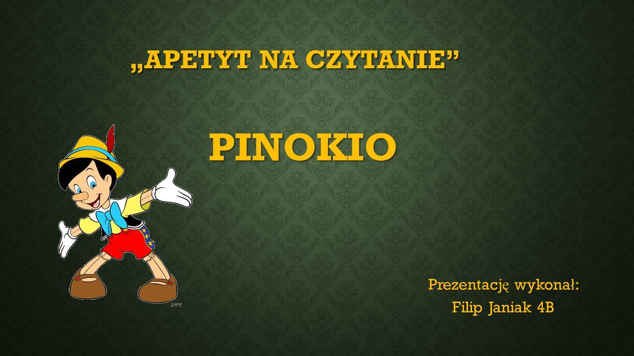 """PINOKIO Prezentacj ę wykona ł : Filip Janiak 4B """"APETYT NA CZYTANIE"""""""