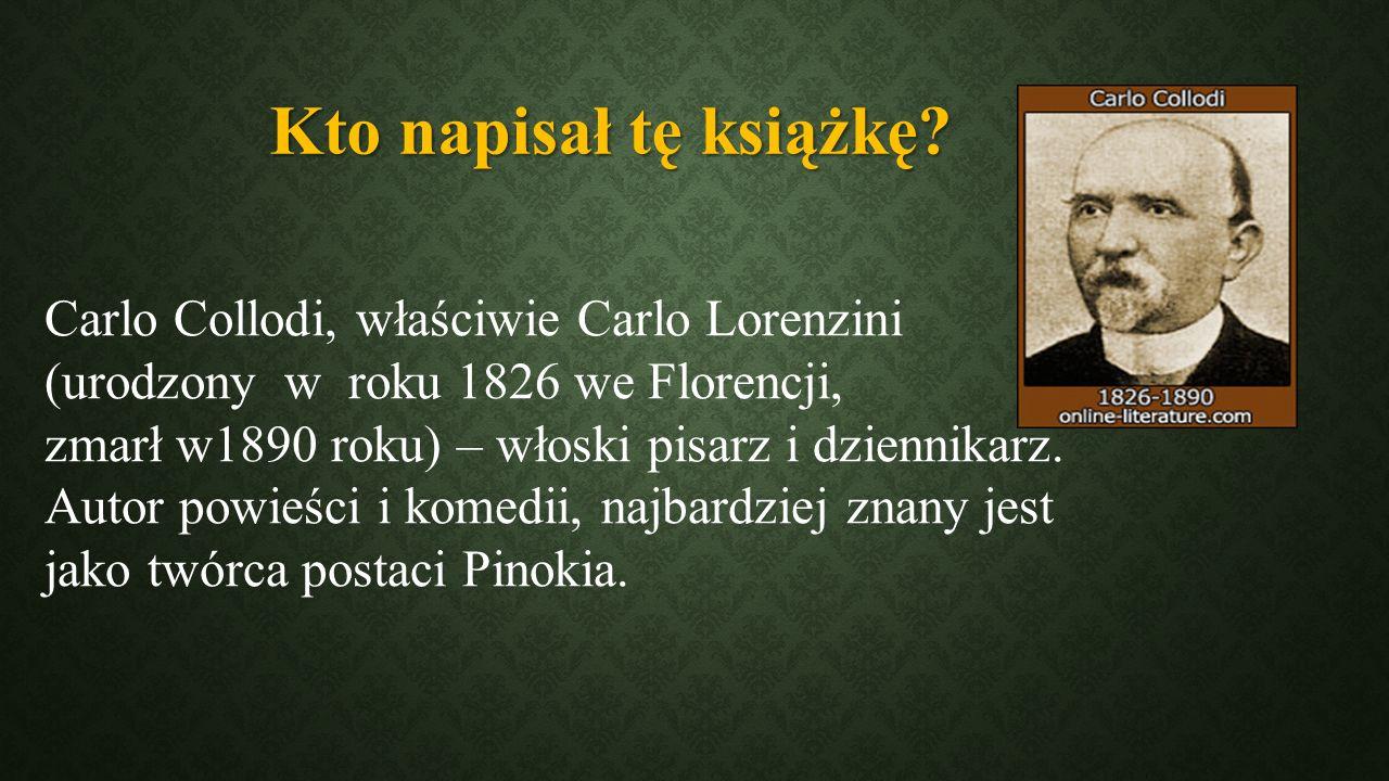 Kto napisał tę książkę? Carlo Collodi, właściwie Carlo Lorenzini (urodzony w roku 1826 we Florencji, zmarł w1890 roku) – włoski pisarz i dziennikarz.