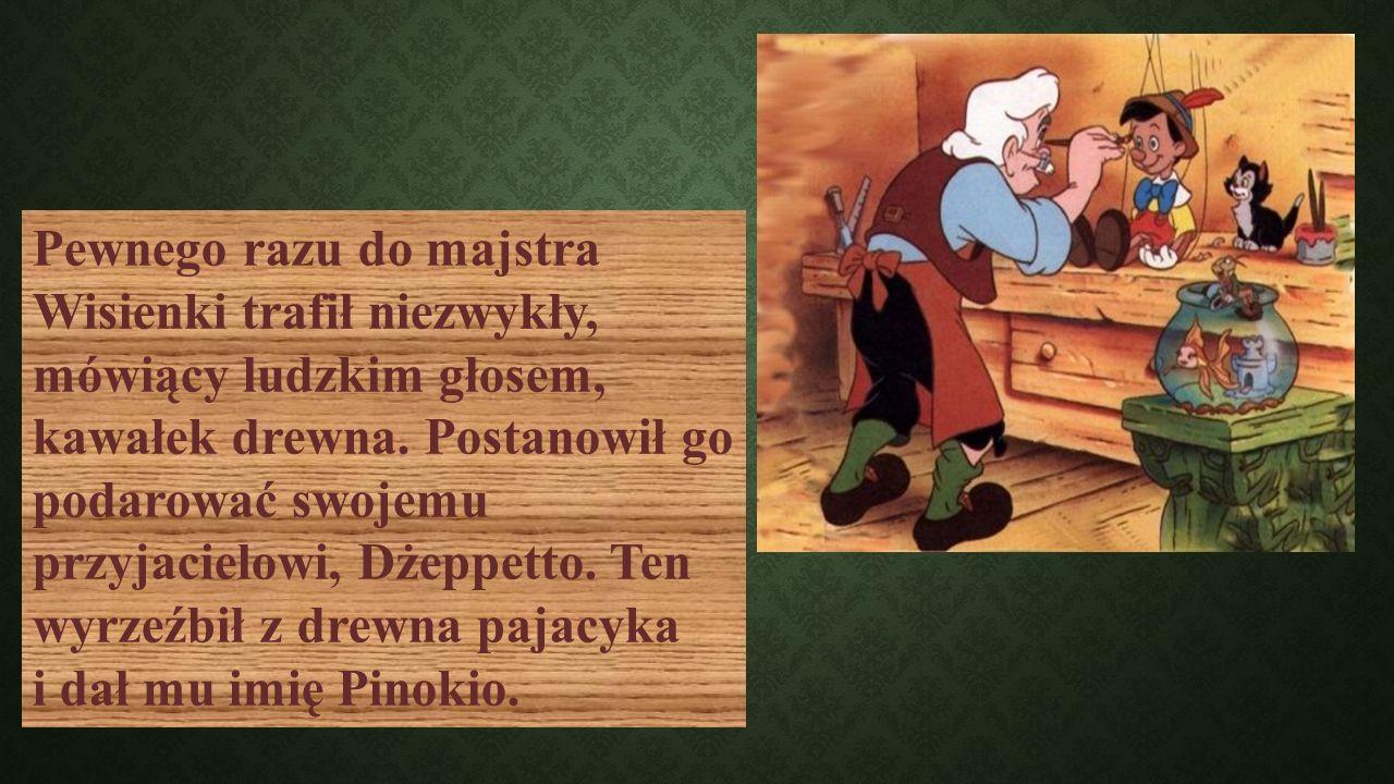 Pewnego razu do majstra Wisienki trafił niezwykły, mówiący ludzkim głosem, kawałek drewna. Postanowił go podarować swojemu przyjacielowi, Dżeppetto. T