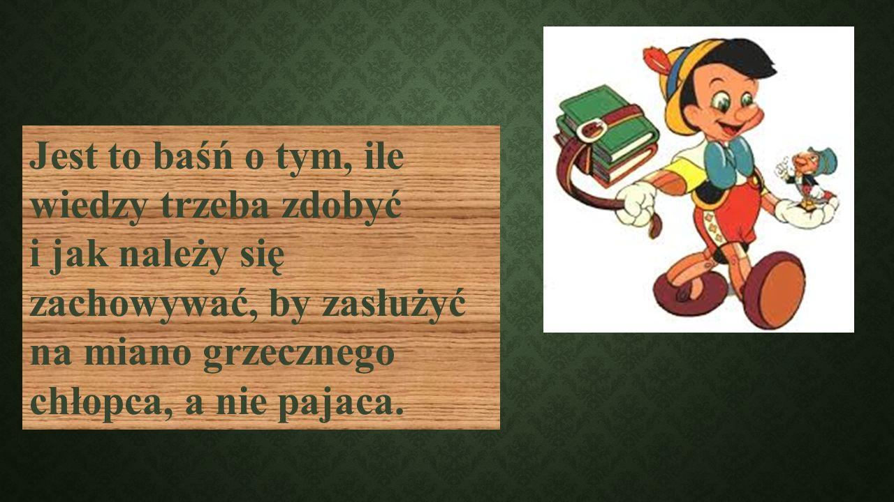 Pinokio zmienił się: był niegrzeczny, samolubny, kapryśny, stał się kochającym synem, gotowym poświęcić się dla Dżeppetta, swojego tatusia.