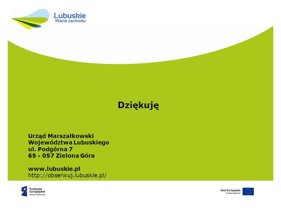 Dziękuję Urząd Marszałkowski Województwa Lubuskiego ul. Podgórna 7 65 - 057 Zielona Góra www.lubuskie.pl http://obserwuj.lubuskie.pl/
