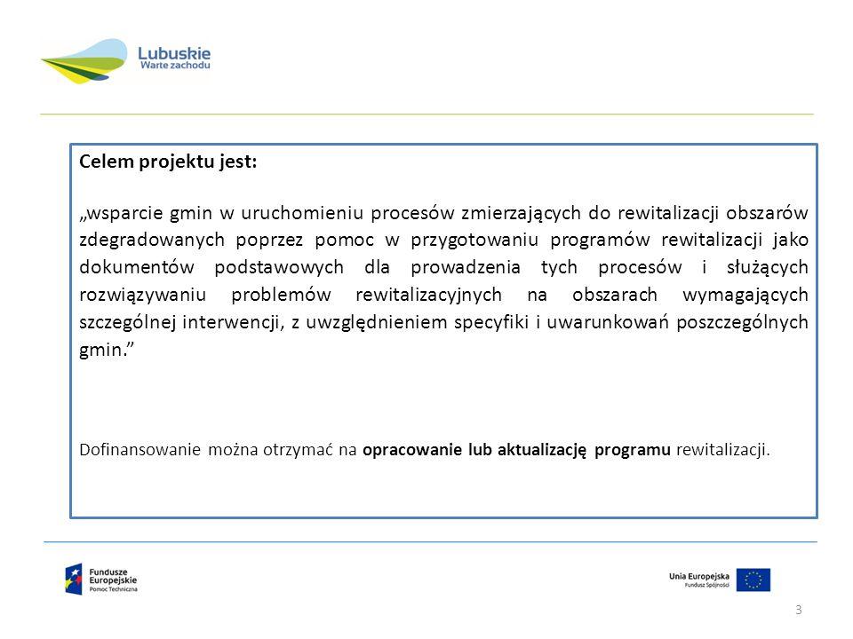 """Celem projektu jest: """"wsparcie gmin w uruchomieniu procesów zmierzających do rewitalizacji obszarów zdegradowanych poprzez pomoc w przygotowaniu programów rewitalizacji jako dokumentów podstawowych dla prowadzenia tych procesów i służących rozwiązywaniu problemów rewitalizacyjnych na obszarach wymagających szczególnej interwencji, z uwzględnieniem specyfiki i uwarunkowań poszczególnych gmin. Dofinansowanie można otrzymać na opracowanie lub aktualizację programu rewitalizacji."""