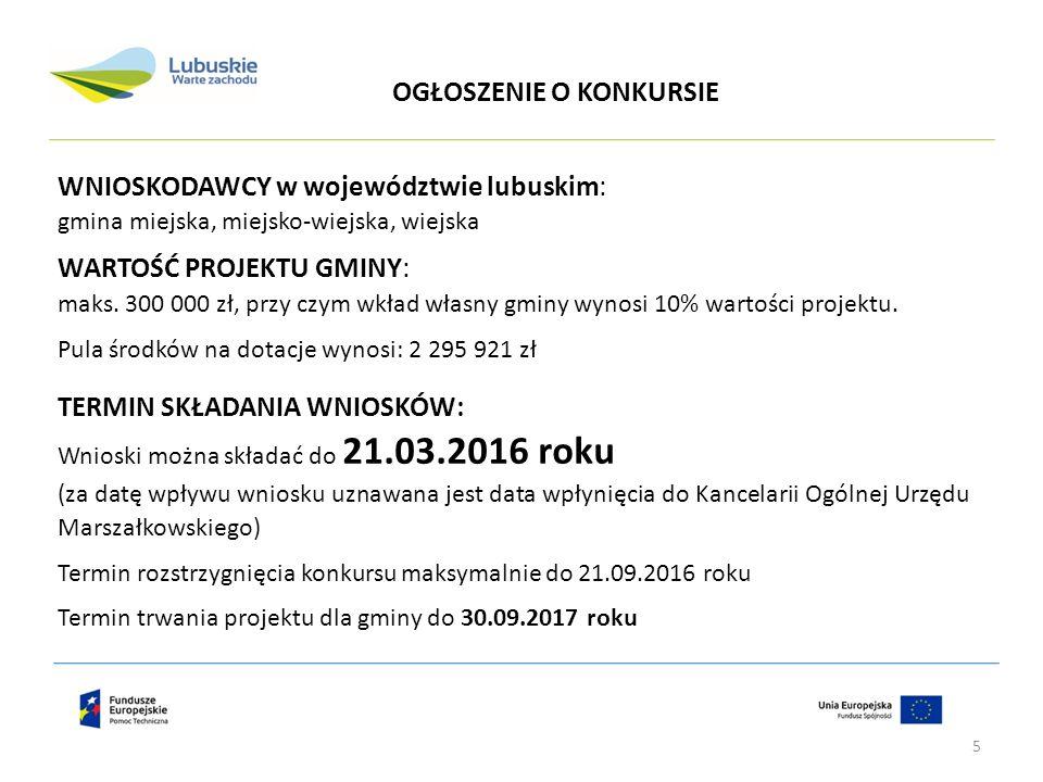 WNIOSKODAWCY w województwie lubuskim: gmina miejska, miejsko-wiejska, wiejska WARTOŚĆ PROJEKTU GMINY: maks. 300 000 zł, przy czym wkład własny gminy w