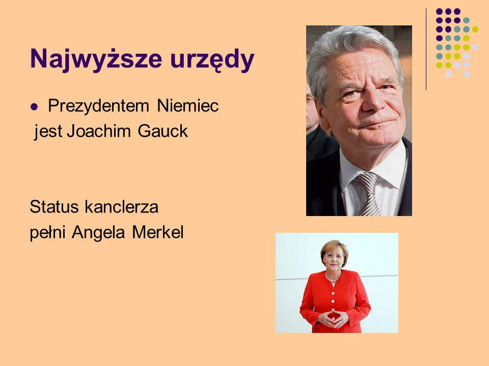 Najwyższe urzędy Prezydentem Niemiec jest Joachim Gauck Status kanclerza pełni Angela Merkel