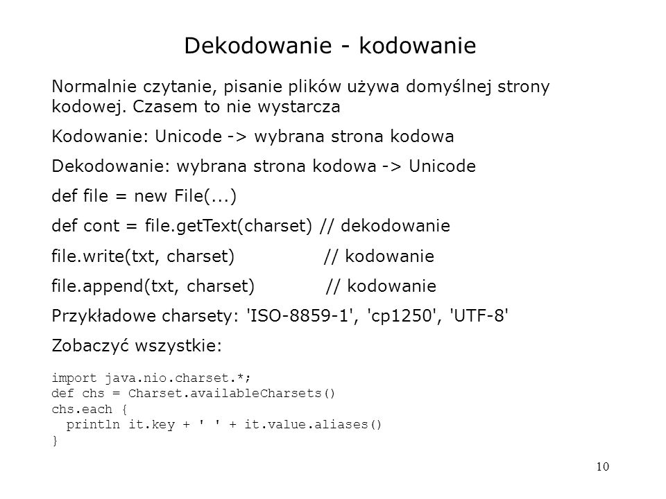 10 Dekodowanie - kodowanie Normalnie czytanie, pisanie plików używa domyślnej strony kodowej.
