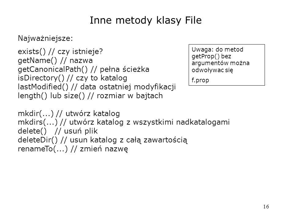 16 Inne metody klasy File Najważniejsze: exists() // czy istnieje.