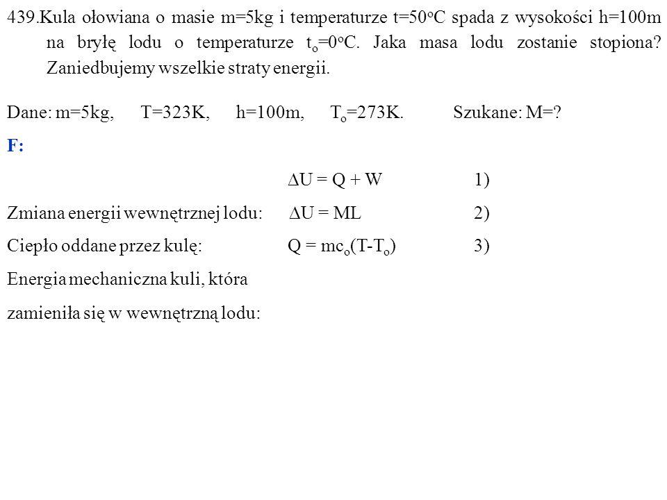 439.Kula ołowiana o masie m=5kg i temperaturze t=50 o C spada z wysokości h=100m na bryłę lodu o temperaturze t o =0 o C.