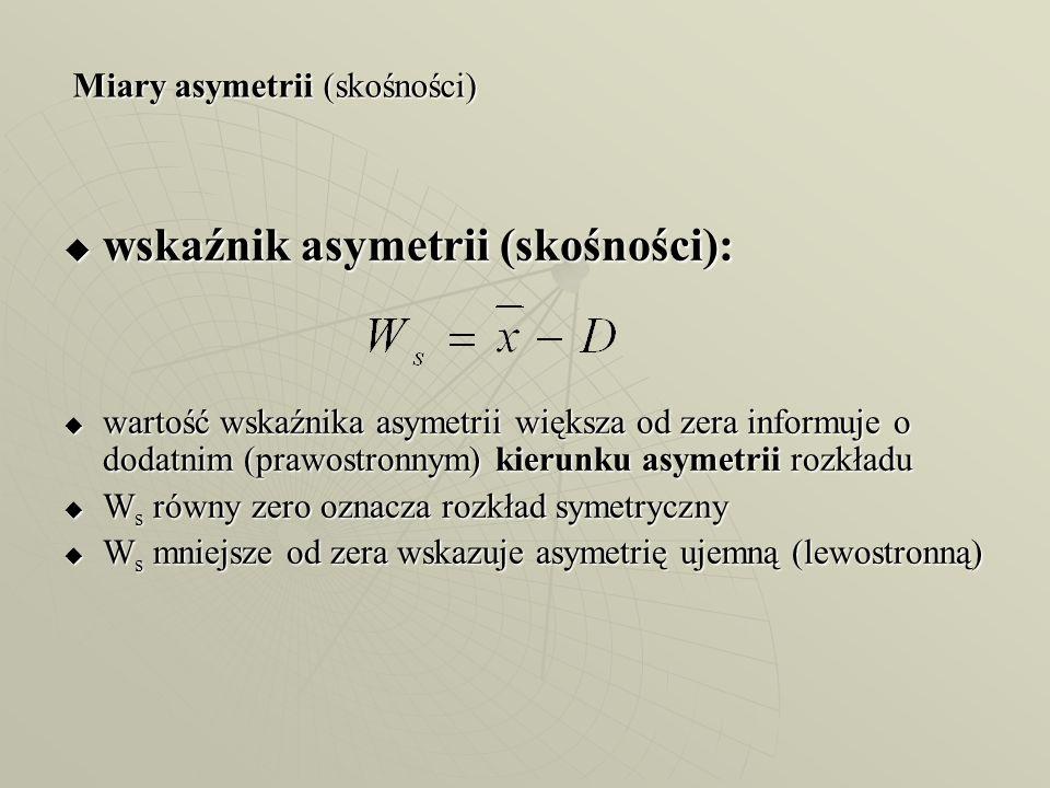 Miary asymetrii (skośności)  wskaźnik asymetrii (skośności):  wartość wskaźnika asymetrii większa od zera informuje o dodatnim (prawostronnym) kieru