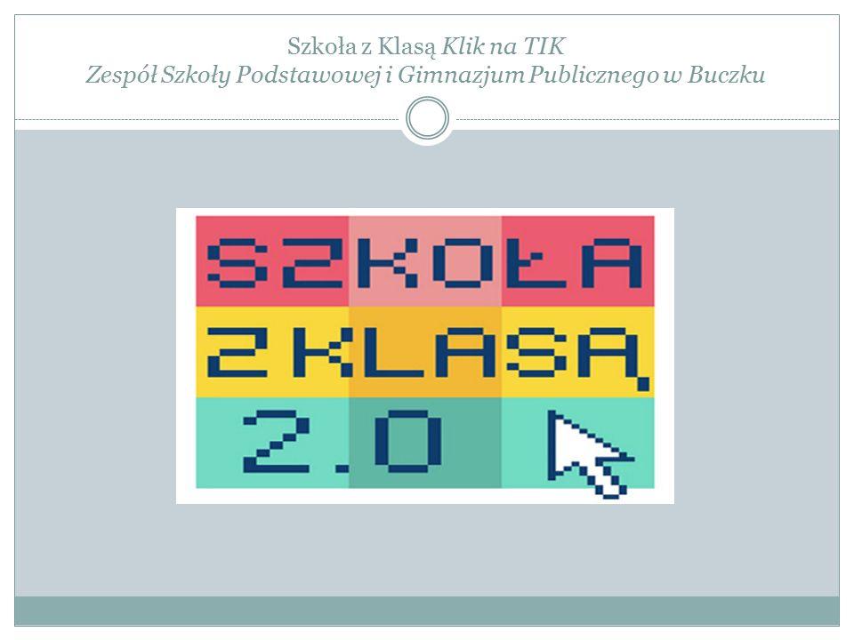 Szkoła z Klasą Klik na TIK Zespół Szkoły Podstawowej i Gimnazjum Publicznego w Buczku