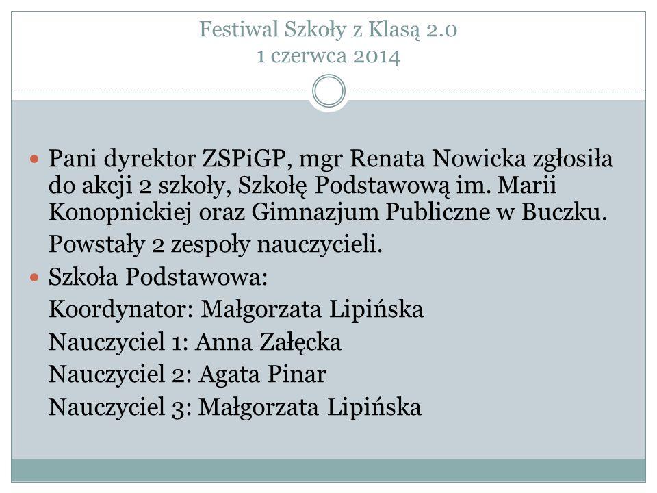 Festiwal Szkoły z Klasą 2.0 1 czerwca 2014 Pani dyrektor ZSPiGP, mgr Renata Nowicka zgłosiła do akcji 2 szkoły, Szkołę Podstawową im. Marii Konopnicki