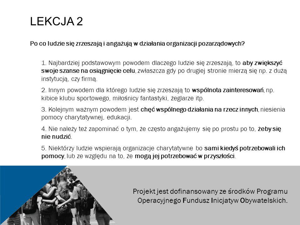 LEKCJA 2 Po co ludzie się zrzeszają i angażują w działania organizacji pozarządowych? 1. Najbardziej podstawowym powodem dlaczego ludzie się zrzeszają