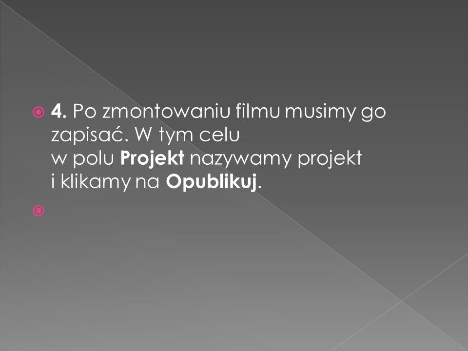  4. Po zmontowaniu filmu musimy go zapisać. W tym celu w polu Projekt nazywamy projekt i klikamy na Opublikuj.