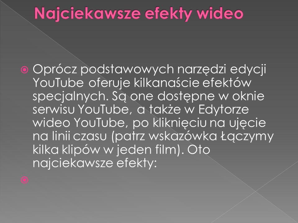  Oprócz podstawowych narzędzi edycji YouTube oferuje kilkanaście efektów specjalnych. Są one dostępne w oknie serwisu YouTube, a także w Edytorze wid