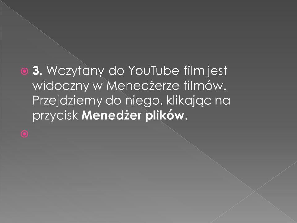  3. Wczytany do YouTube film jest widoczny w Menedżerze filmów. Przejdziemy do niego, klikając na przycisk Menedżer plików.