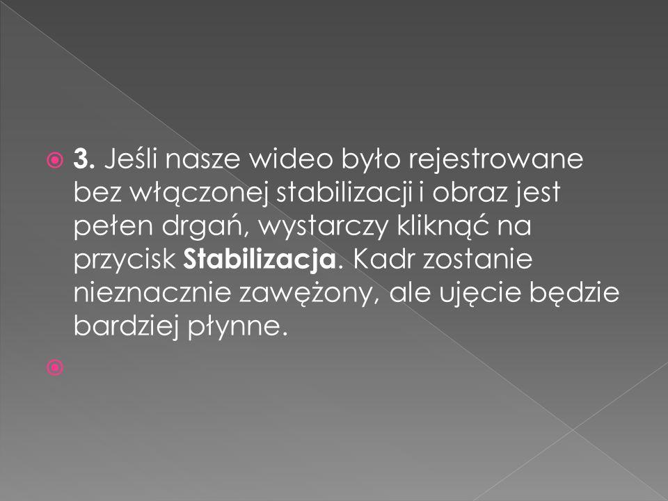  3. Jeśli nasze wideo było rejestrowane bez włączonej stabilizacji i obraz jest pełen drgań, wystarczy kliknąć na przycisk Stabilizacja. Kadr zostani