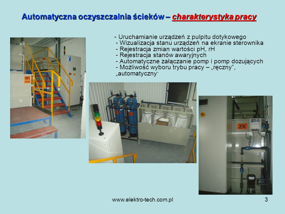 www.elektro-tech.com.pl3 Automatyczna oczyszczalnia ścieków – charakterystyka pracy - Uruchamianie urządzeń z pulpitu dotykowego - Wizualizacja stanu