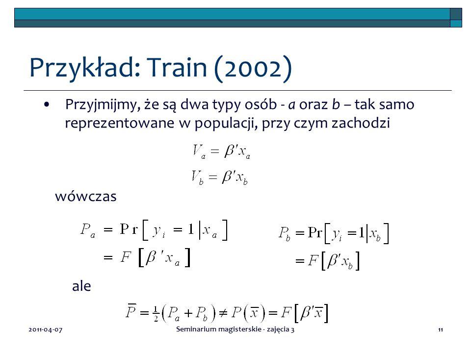 2011-04-07Seminarium magisterskie - zajęcia 311 Przykład: Train (2002) Przyjmijmy, że są dwa typy osób - a oraz b – tak samo reprezentowane w populacj
