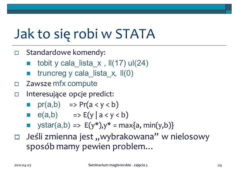 2011-04-07Seminarium magisterskie - zajęcia 324 Jak to się robi w STATA  Standardowe komendy: tobit y cala_lista_x, ll(17) ul(24) truncreg y cala_lis